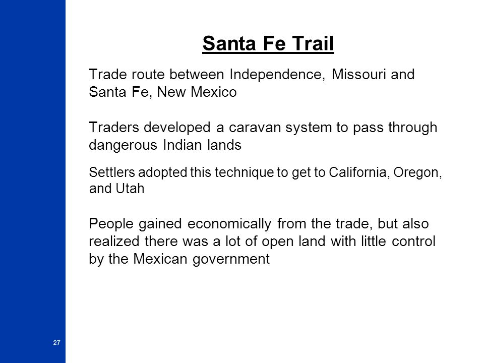Santa Fe Trail Trade route between Independence, Missouri and Santa Fe, New Mexico.