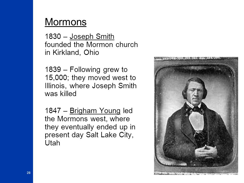 Mormons 1830 – Joseph Smith founded the Mormon church in Kirkland, Ohio.