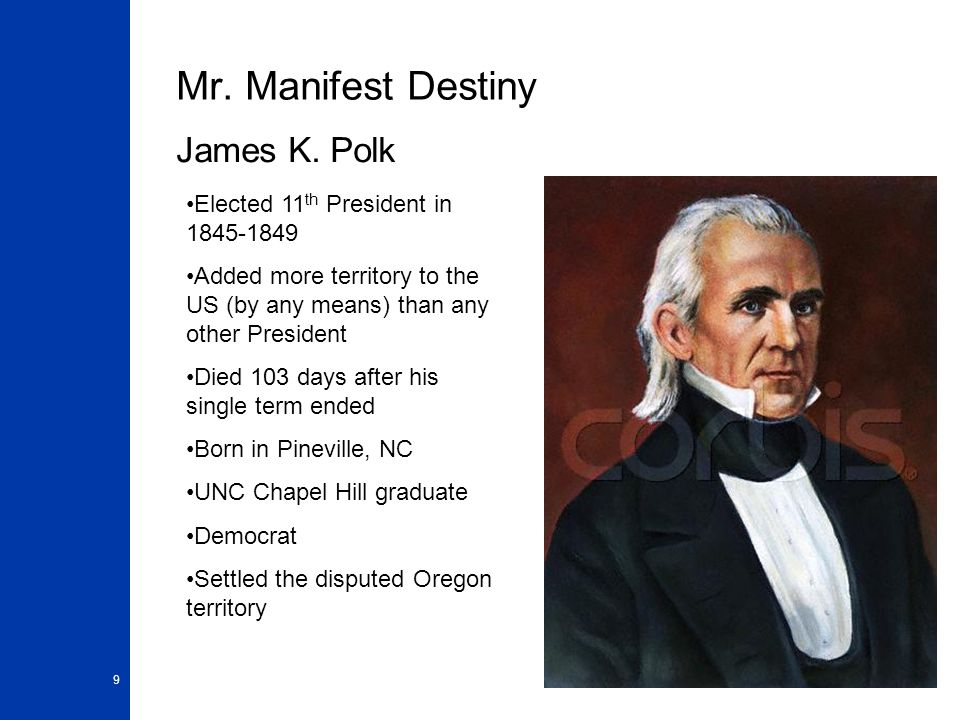 Mr. Manifest Destiny James K. Polk Elected 11th President in 1845-1849