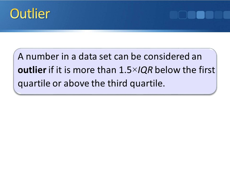 Outlier A number in a data set can be considered an