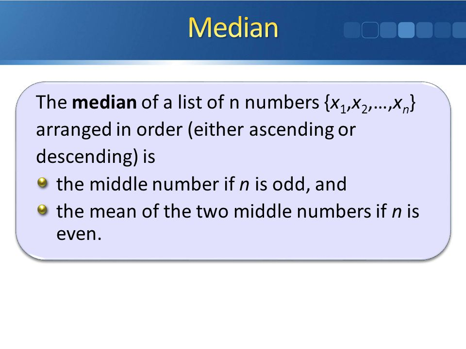 Median The median of a list of n numbers {x1,x2,…,xn}