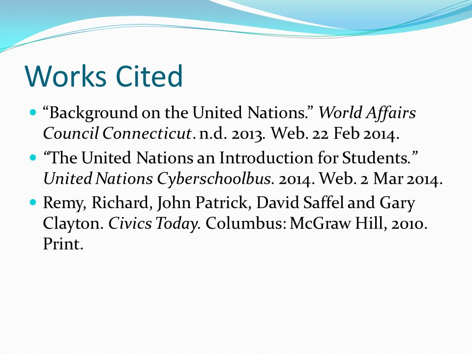 Works Cited Background on the United Nations. World Affairs Council Connecticut. n.d. 2013. Web. 22 Feb 2014.