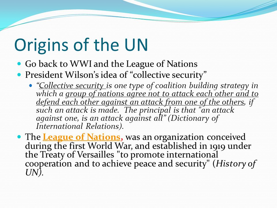 Origins of the UN Go back to WWI and the League of Nations