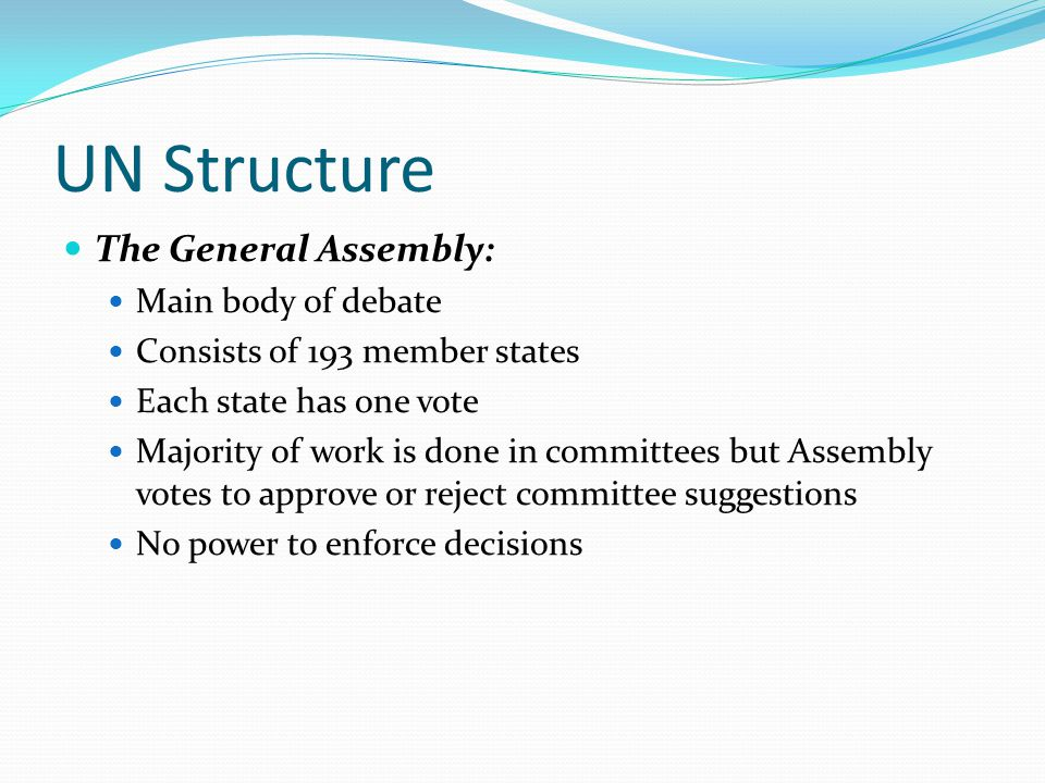 UN Structure The General Assembly: Main body of debate