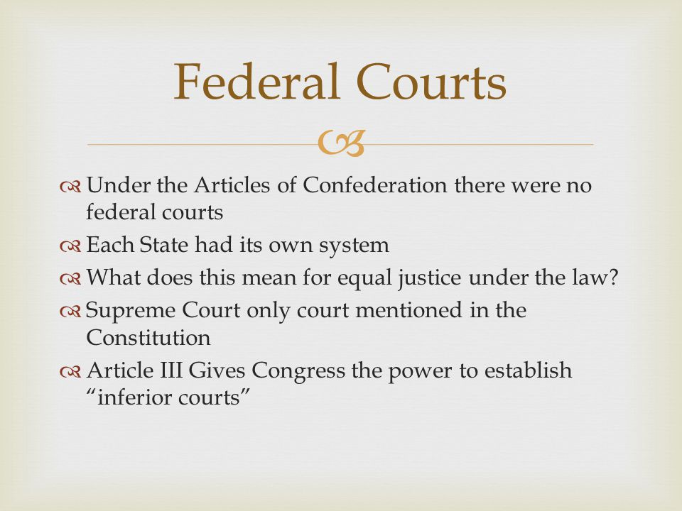 Federal Courts Under the Articles of Confederation there were no federal courts. Each State had its own system.