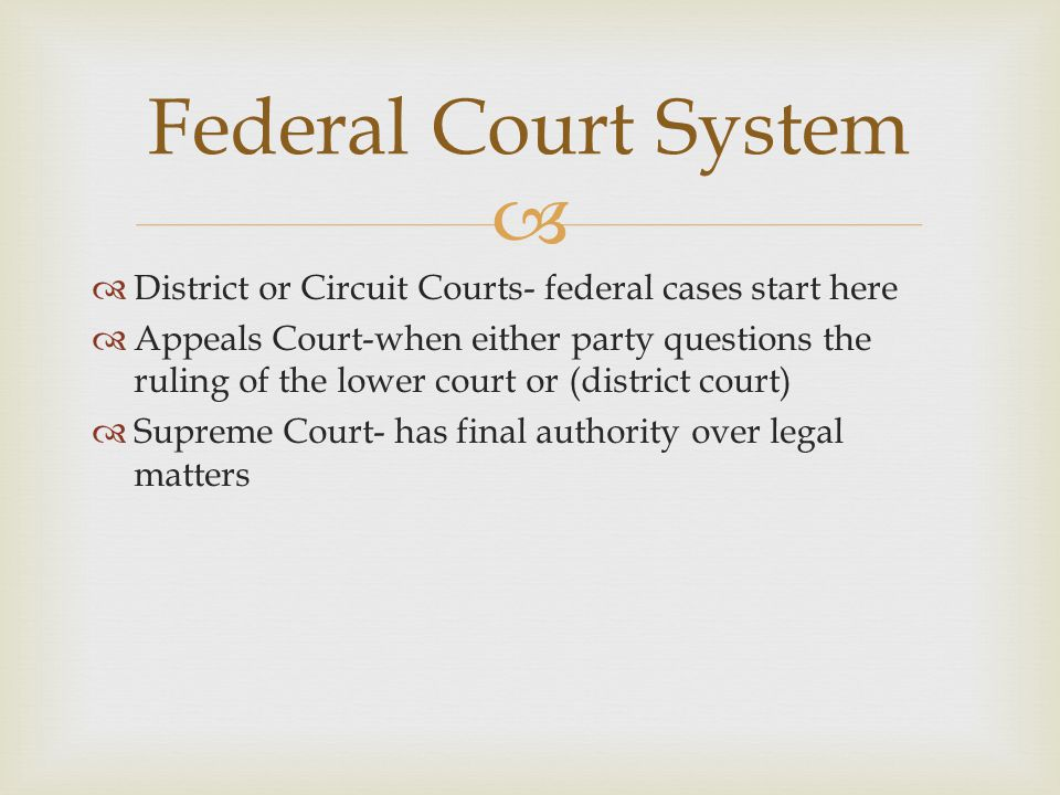 Federal Court System District or Circuit Courts- federal cases start here.