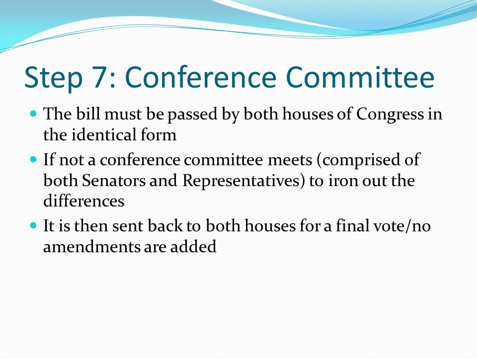 Step 7: Conference Committee