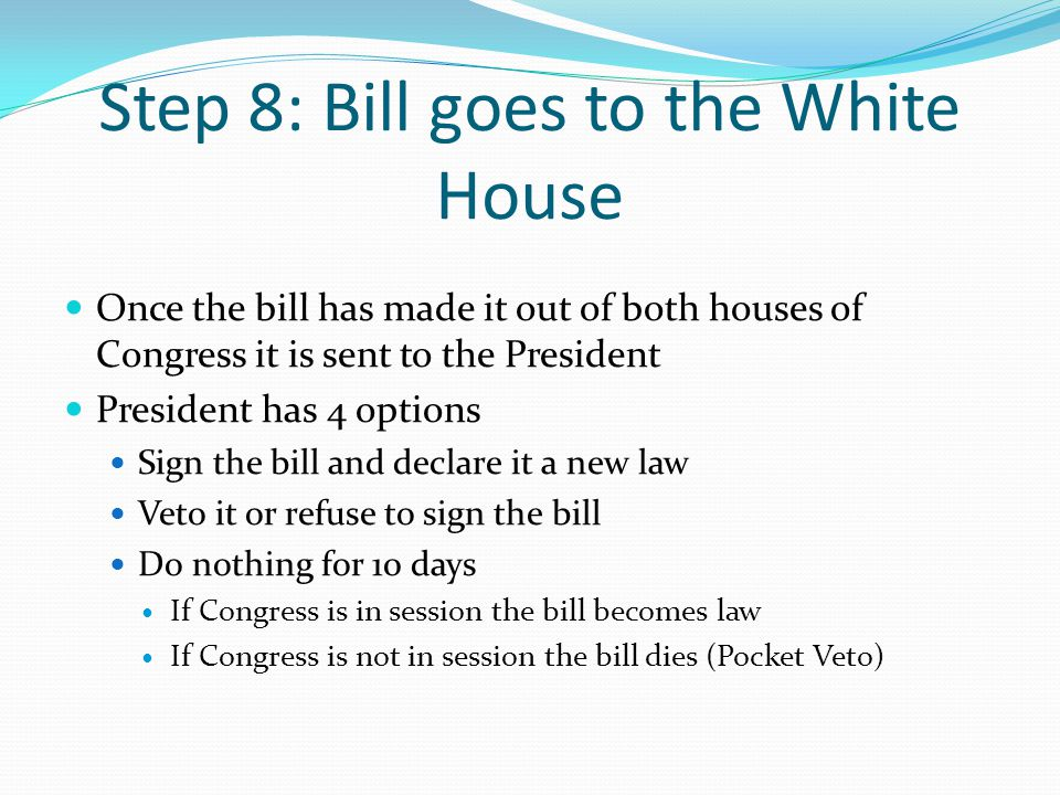 Step 8: Bill goes to the White House