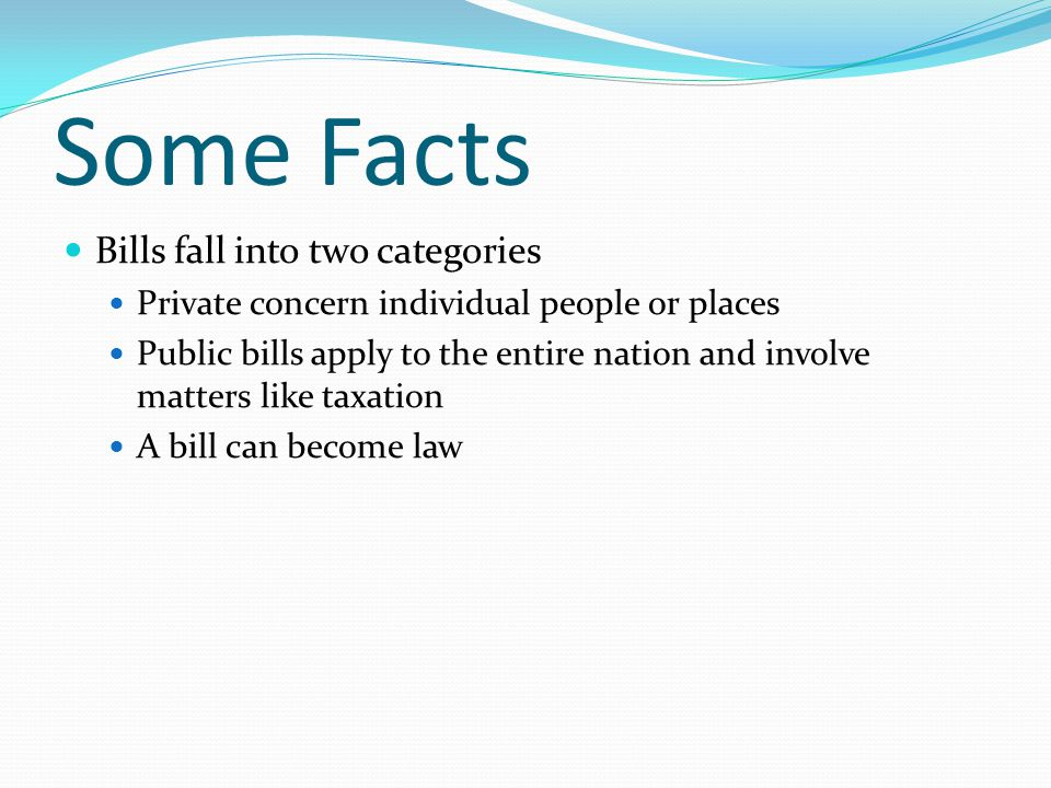 Some Facts Bills fall into two categories