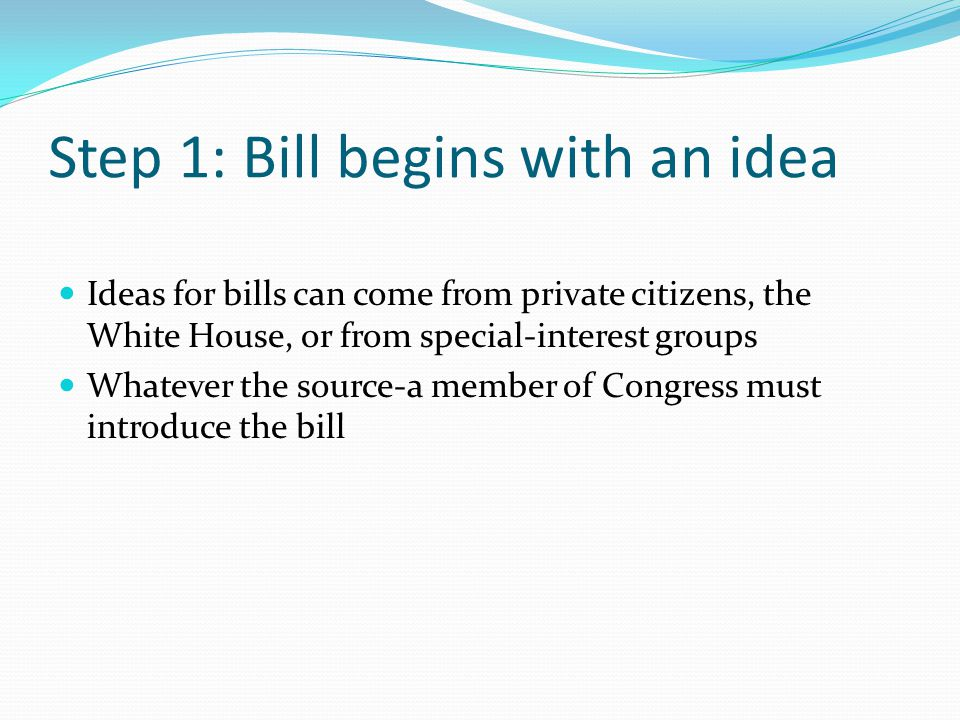 Step 1: Bill begins with an idea