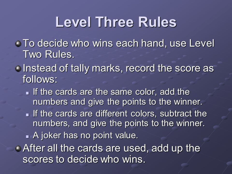 Level Three Rules To decide who wins each hand, use Level Two Rules.
