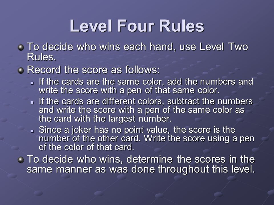 Level Four Rules To decide who wins each hand, use Level Two Rules.