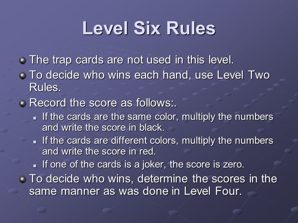 Level Six Rules The trap cards are not used in this level.