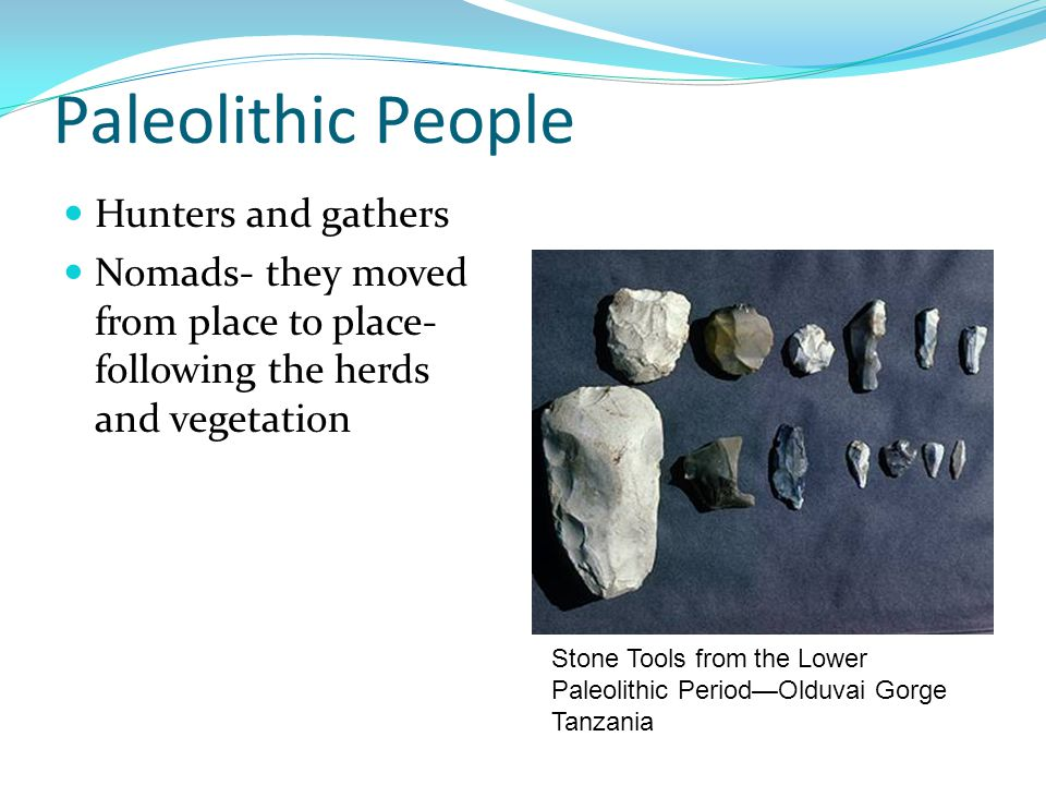 Paleolithic People Hunters and gathers