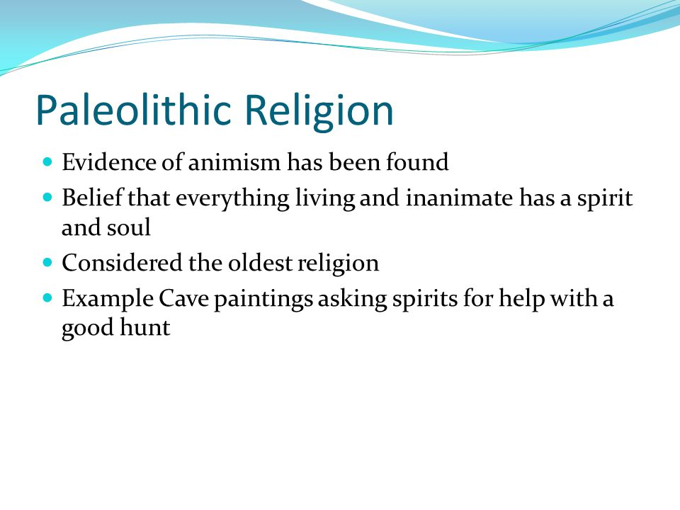 Paleolithic Religion Evidence of animism has been found