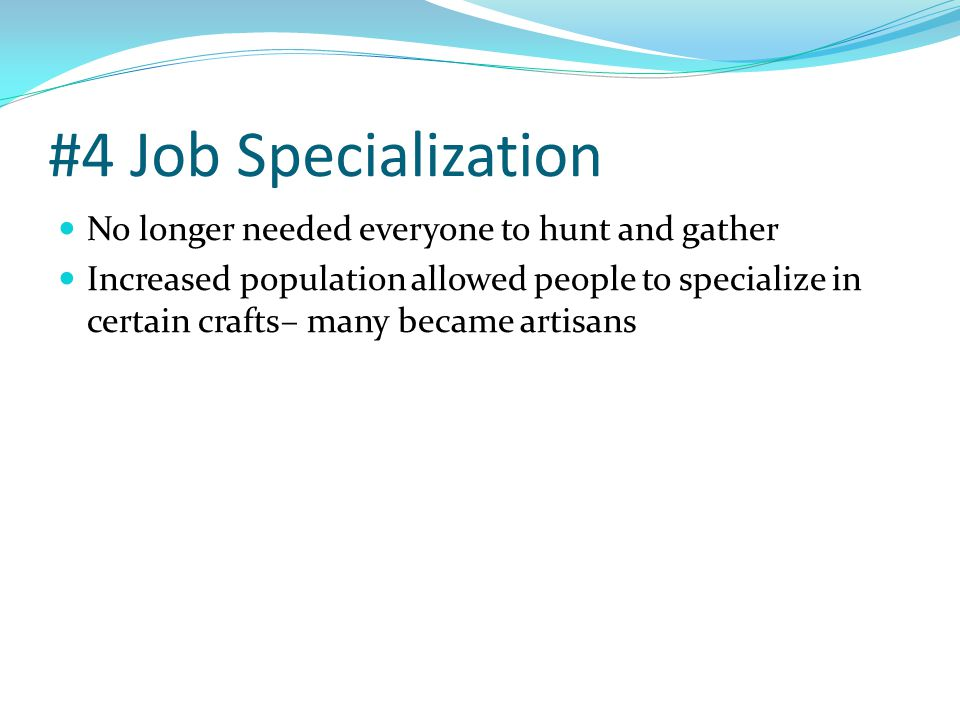 #4 Job Specialization No longer needed everyone to hunt and gather