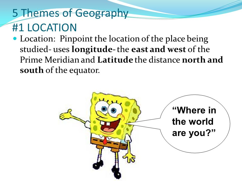 5 Themes of Geography #1 LOCATION