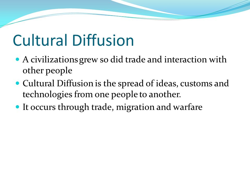 Cultural Diffusion A civilizations grew so did trade and interaction with other people.
