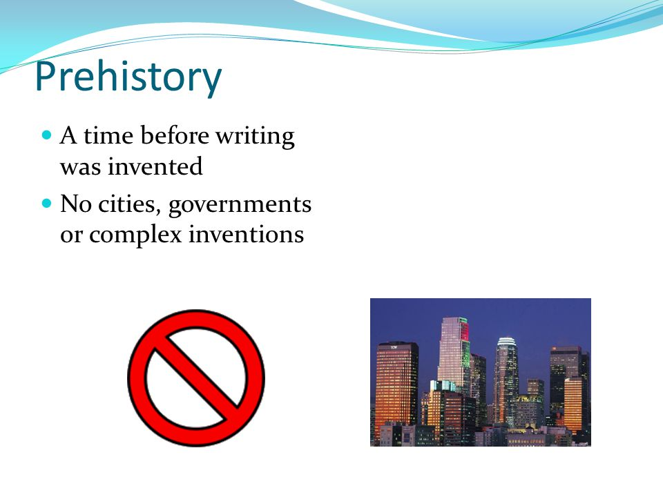 Prehistory A time before writing was invented