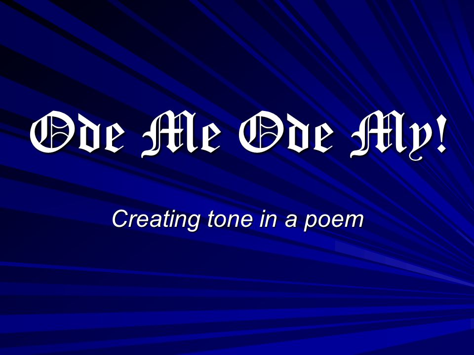Ode Me Ode My! Creating tone in a poem
