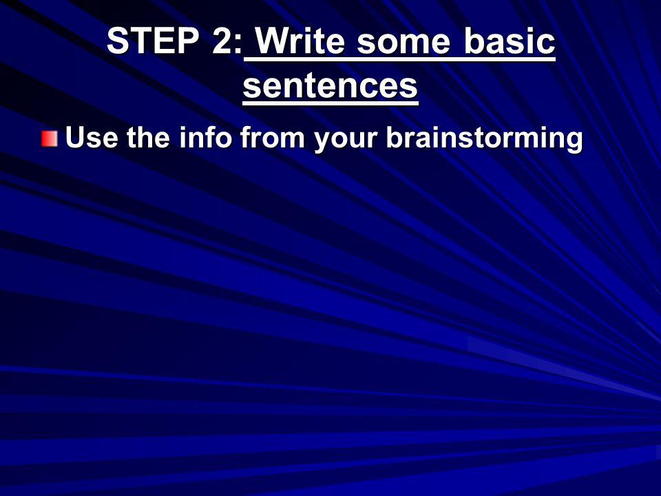 STEP 2: Write some basic sentences