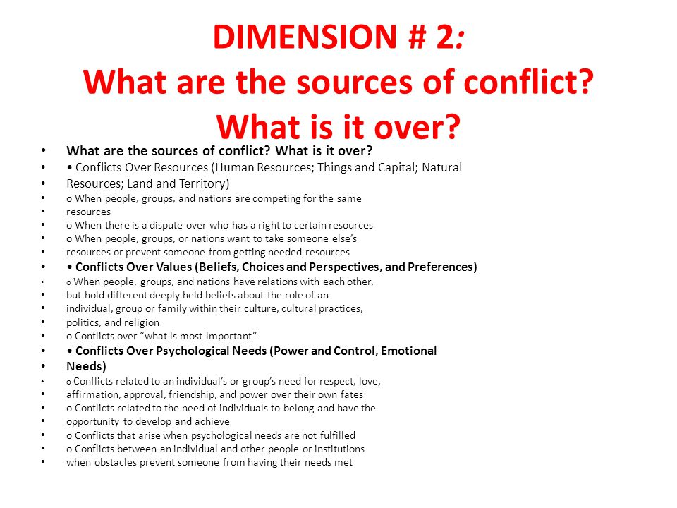 DIMENSION # 2: What are the sources of conflict What is it over