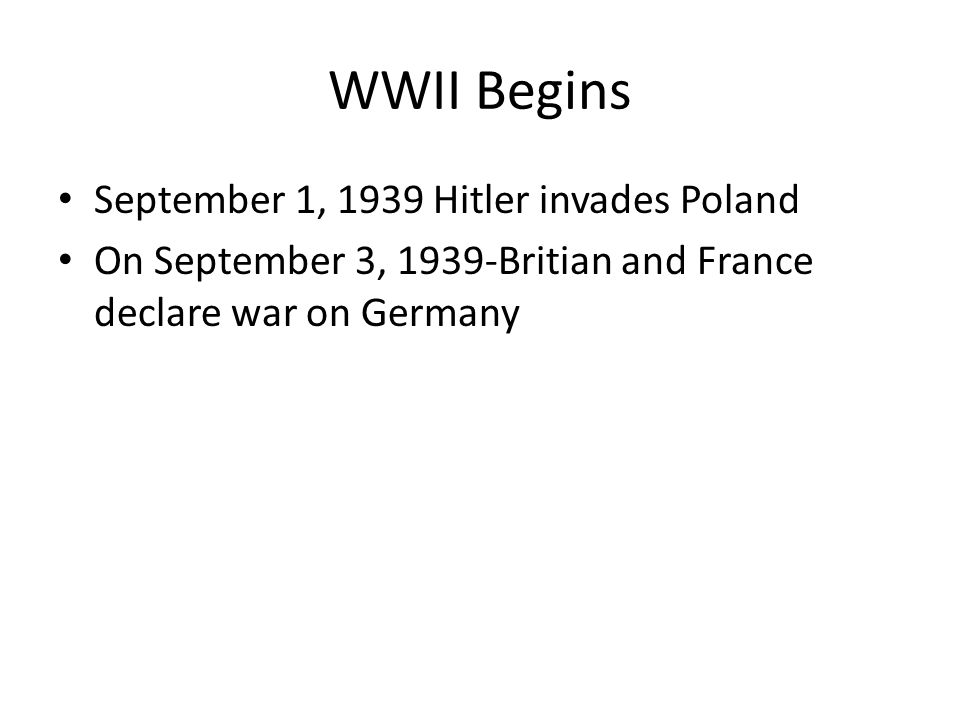 WWII Begins September 1, 1939 Hitler invades Poland