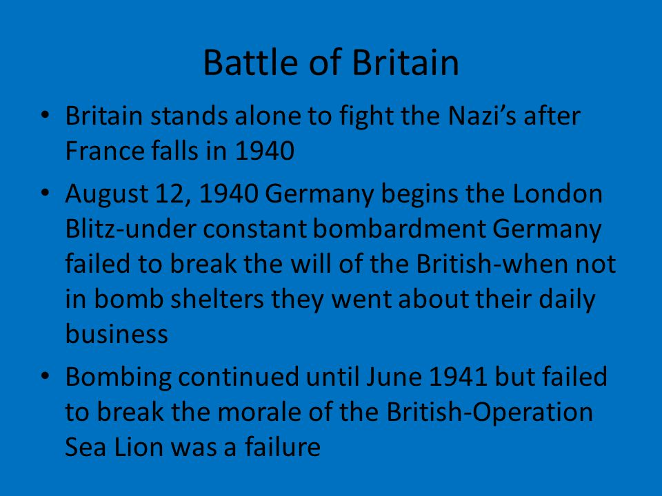 Battle of Britain Britain stands alone to fight the Nazi's after France falls in 1940.
