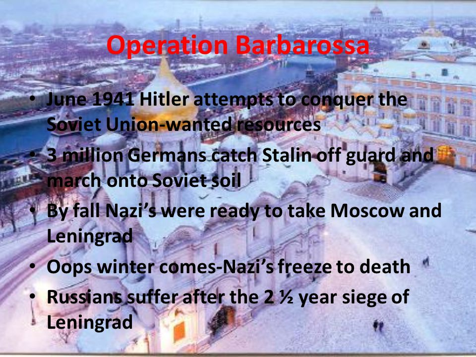 Operation Barbarossa June 1941 Hitler attempts to conquer the Soviet Union-wanted resources.