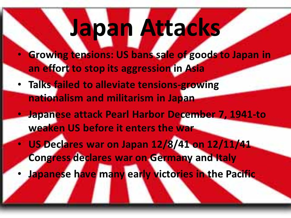 Japan Attacks Growing tensions: US bans sale of goods to Japan in an effort to stop its aggression in Asia.