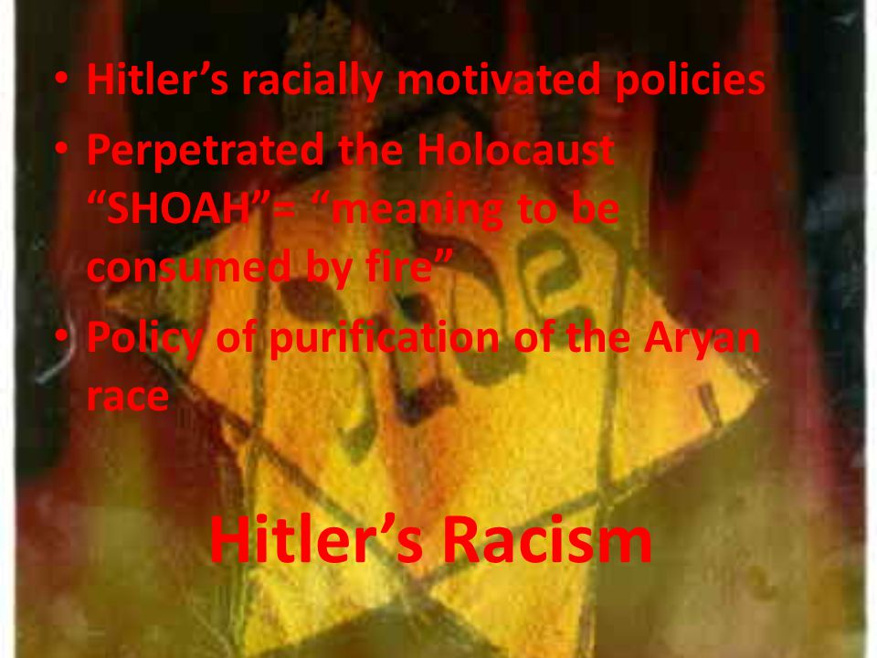 Hitler's Racism Hitler's racially motivated policies
