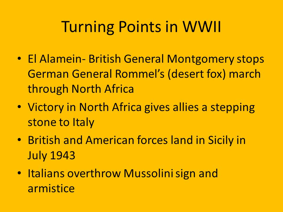 Turning Points in WWII El Alamein- British General Montgomery stops German General Rommel's (desert fox) march through North Africa.