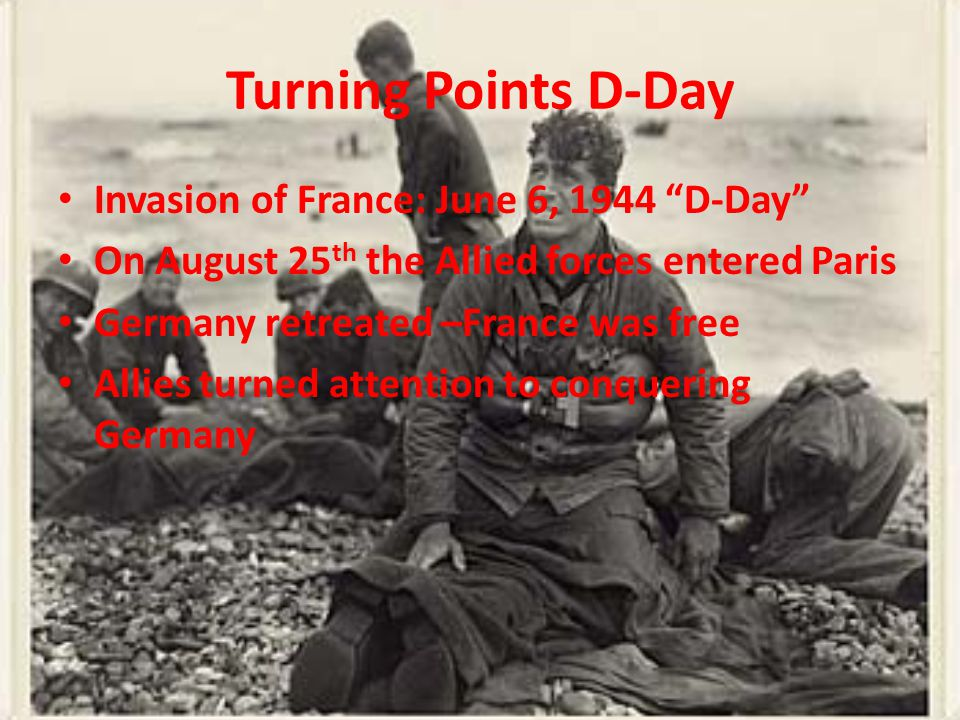 Turning Points D-Day Invasion of France: June 6, 1944 D-Day