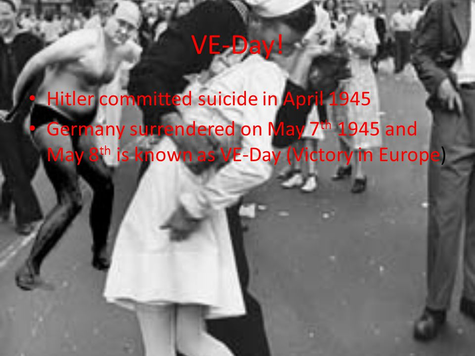 VE-Day! Hitler committed suicide in April 1945