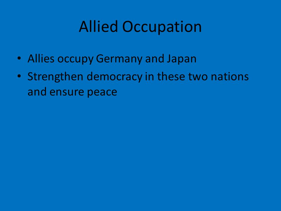 Allied Occupation Allies occupy Germany and Japan