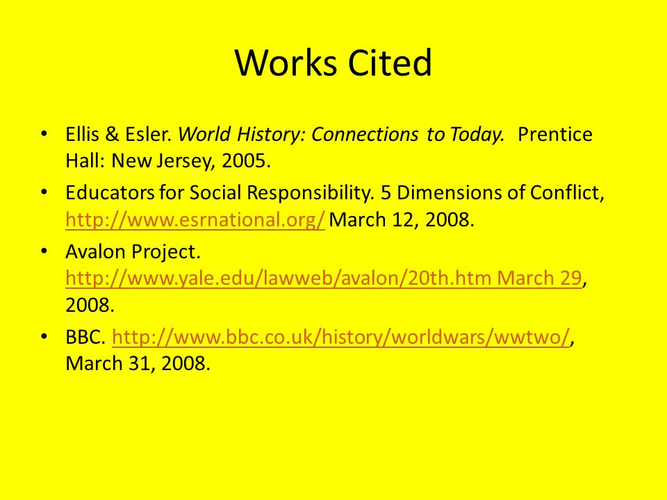 Works Cited Ellis & Esler. World History: Connections to Today. Prentice Hall: New Jersey, 2005.