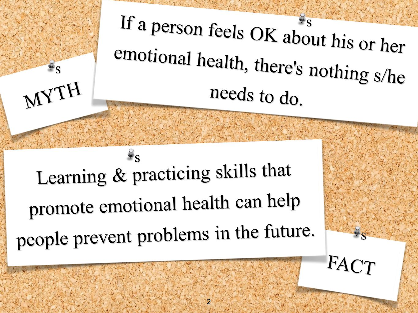 s If a person feels OK about his or her emotional health, there s nothing s/he needs to do. s. MYTH.