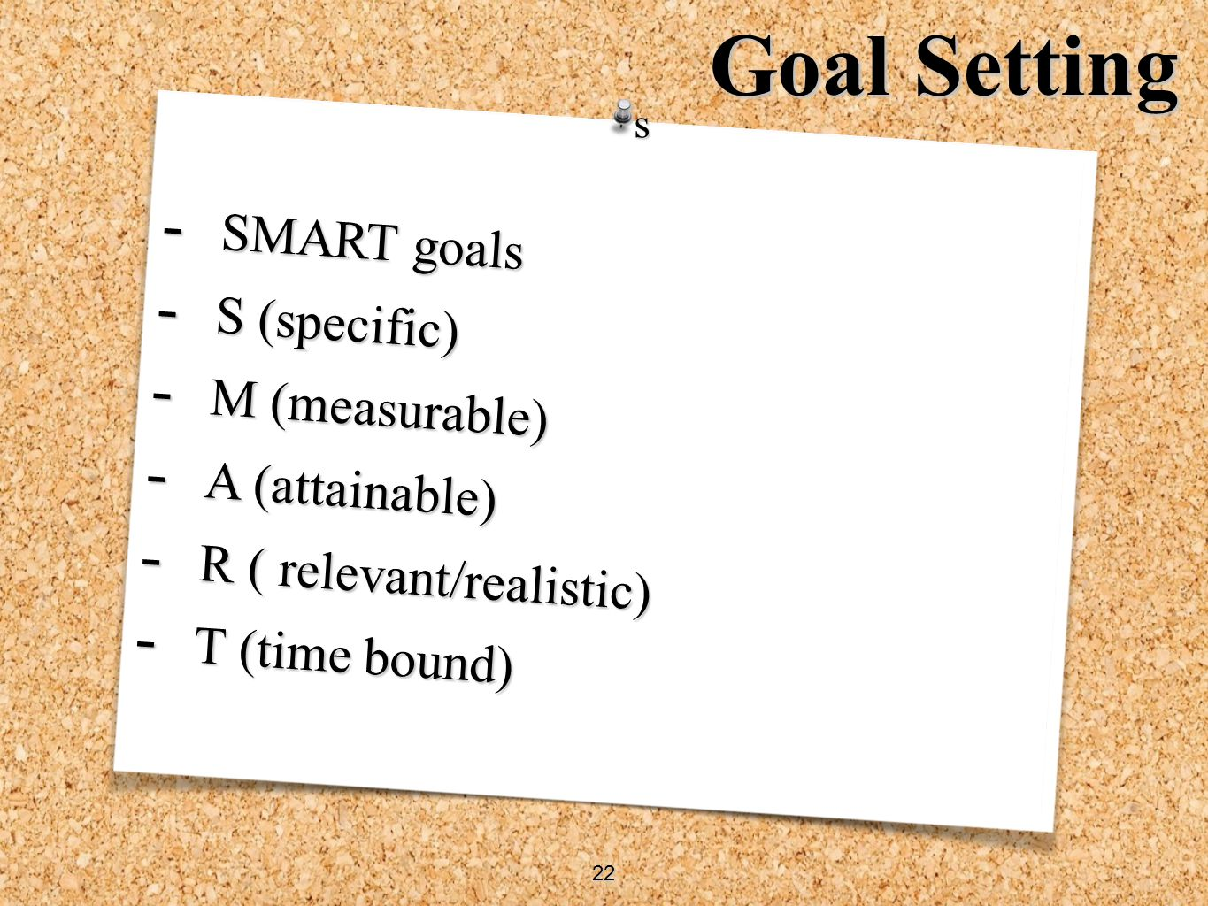 Goal Setting SMART goals S (specific) M (measurable) A (attainable)