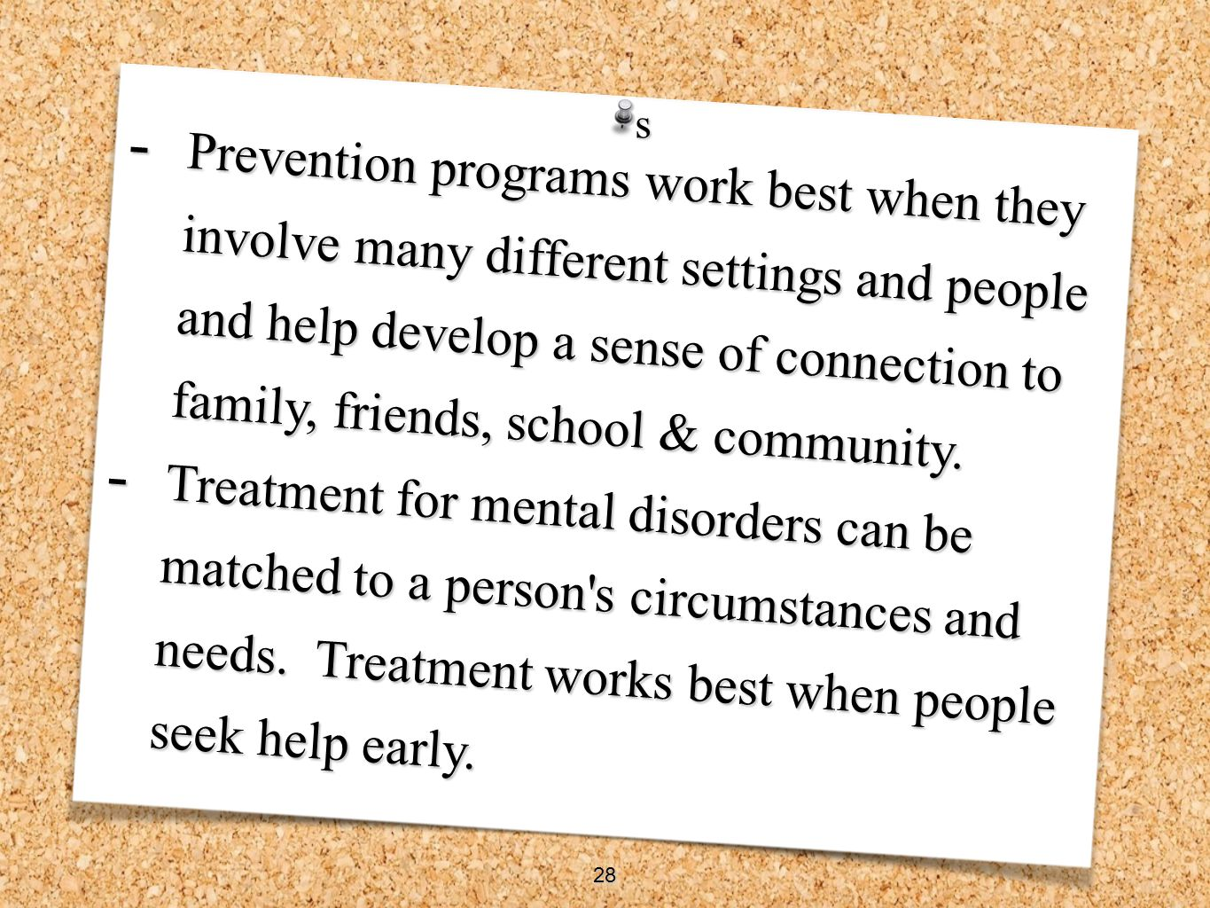 Prevention programs work best when they involve many different settings and people and help develop a sense of connection to family, friends, school & community.