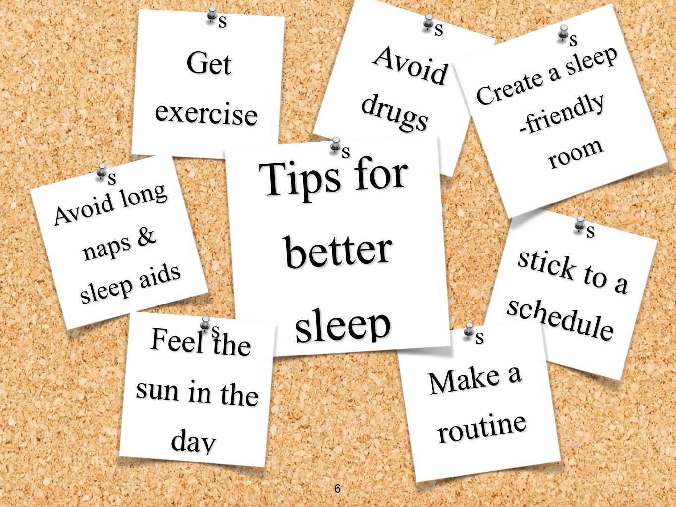 Tips for better sleep Avoid drugs Get exercise stick to a schedule