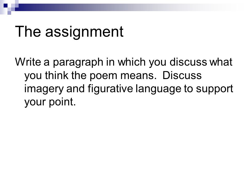 The assignment Write a paragraph in which you discuss what you think the poem means.