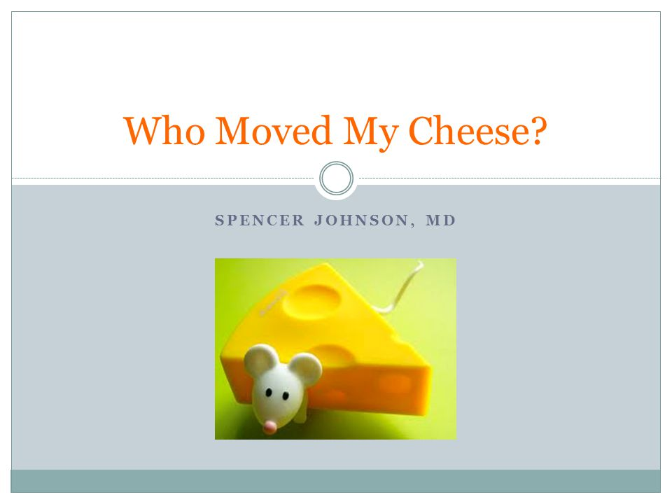 Who Moved My Cheese Spencer JohnsoN, MD