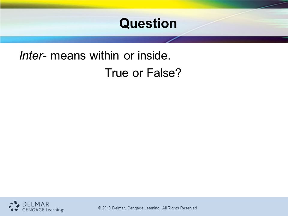 Question Inter- means within or inside. True or False