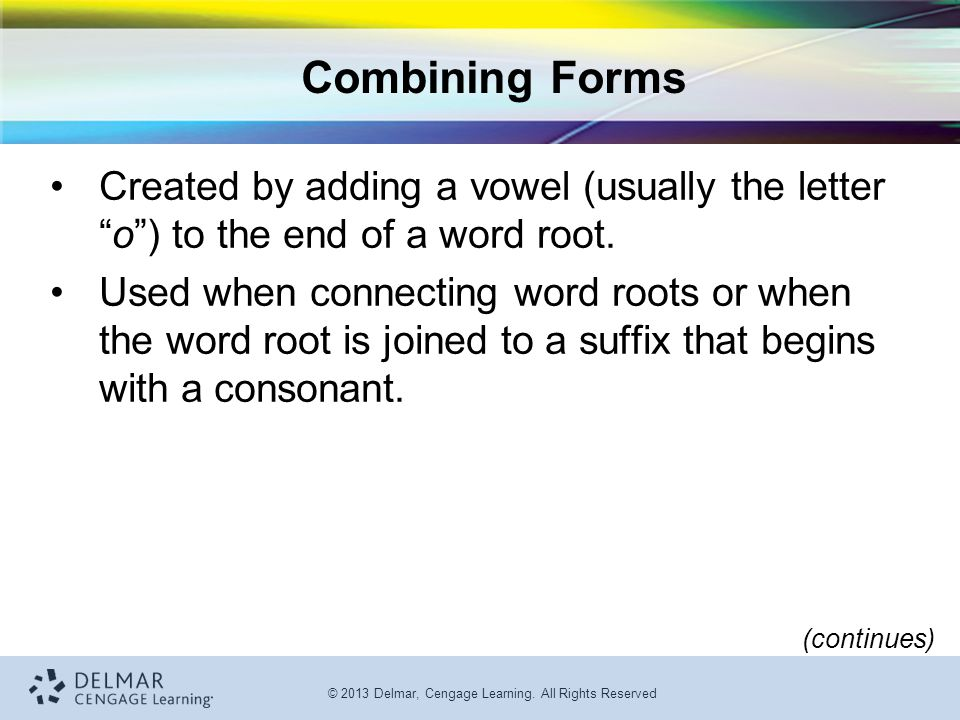 Combining Forms Created by adding a vowel (usually the letter o ) to the end of a word root.