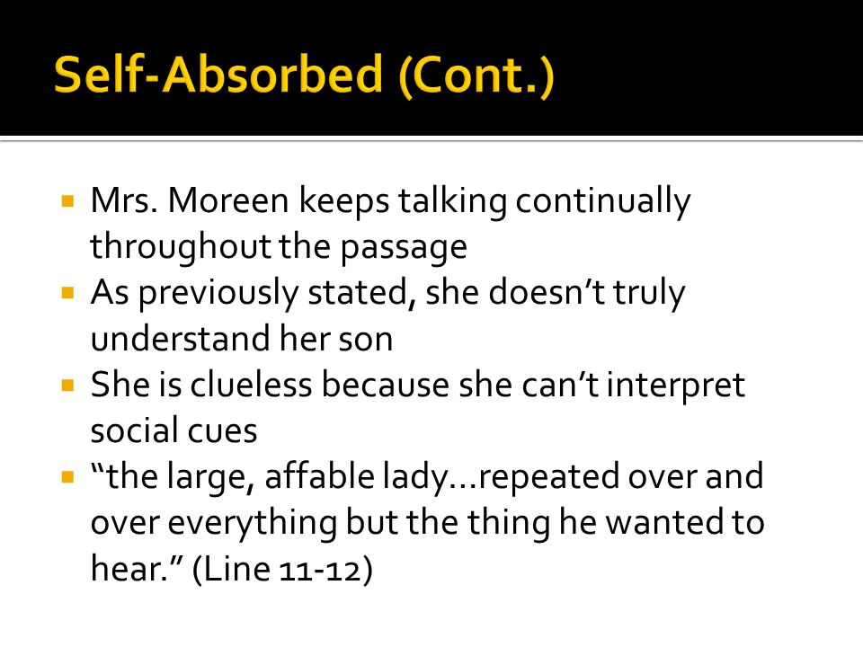 Self-Absorbed (Cont.) Mrs. Moreen keeps talking continually throughout the passage. As previously stated, she doesn't truly understand her son.