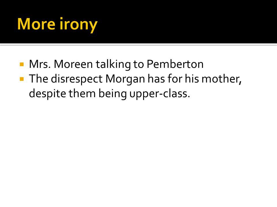 More irony Mrs. Moreen talking to Pemberton