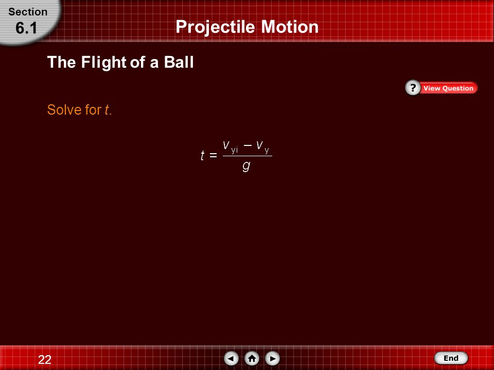 Section Projectile Motion 6.1 The Flight of a Ball Solve for t.