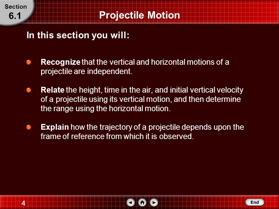 Projectile Motion 6.1 In this section you will: