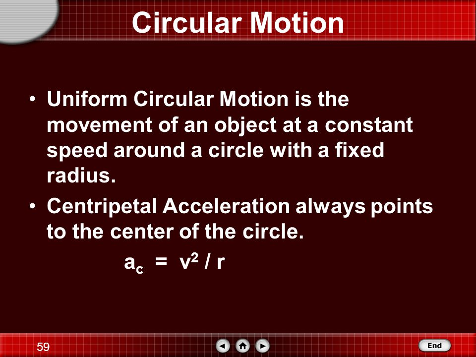 Circular Motion Uniform Circular Motion is the movement of an object at a constant speed around a circle with a fixed radius.