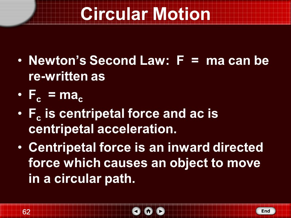 Circular Motion Newton's Second Law: F = ma can be re-written as